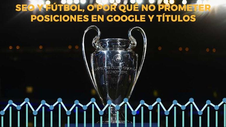 SEO y fútbol, o por qué no prometer posiciones en Google y títulos